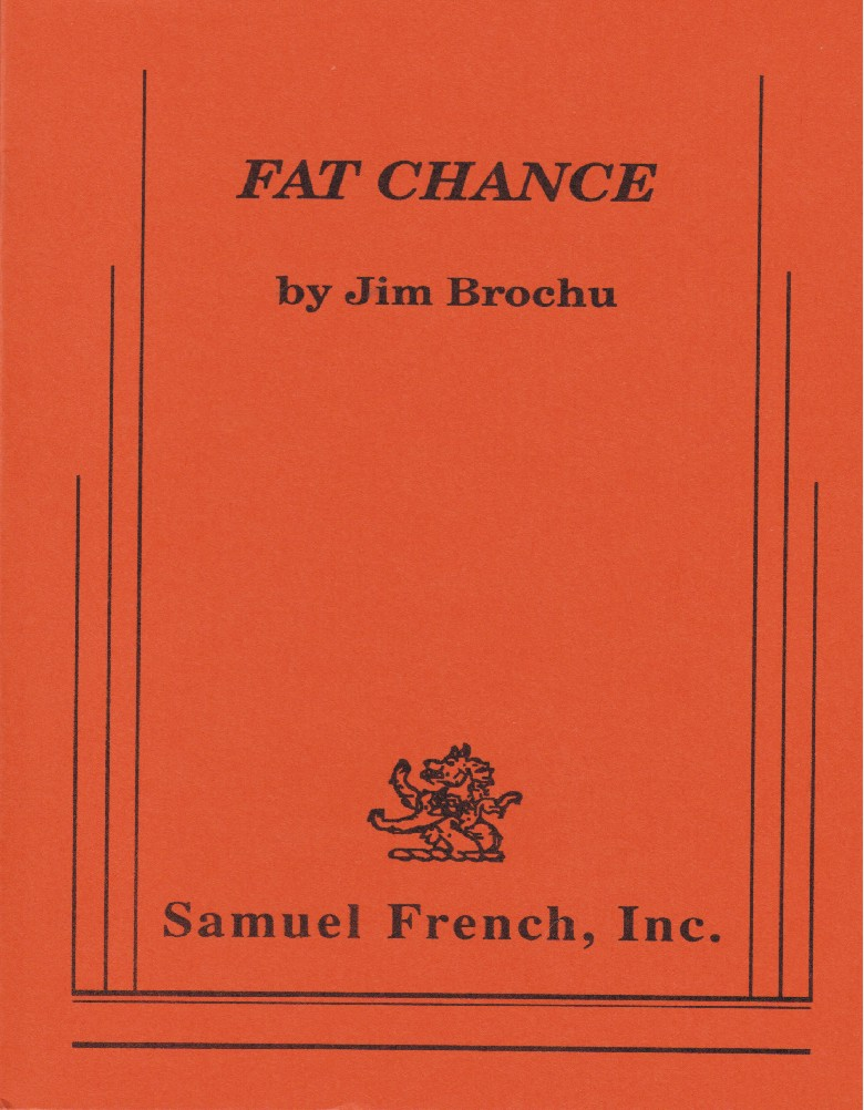 Jim Brochu, Fat Chance